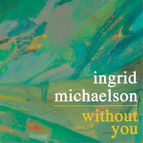 Without You by Ingrid Michaelson