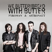 Play & Download Pyroman & Astronaut by We Butter The Bread With Butter | Napster