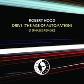 Drive (Ø [Phase] Remixes) by Robert Hood