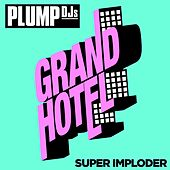 Play & Download Super Imploder by Plump DJs | Napster