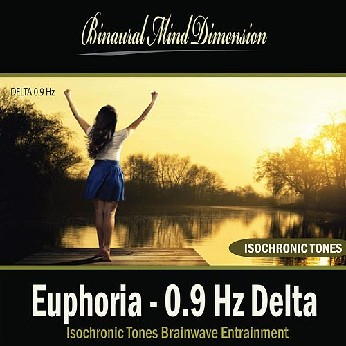 Euphoria - 0.9 Hz Delta: Isochronic Tones Brainwave Entrainment by Binaural Mind Dimension