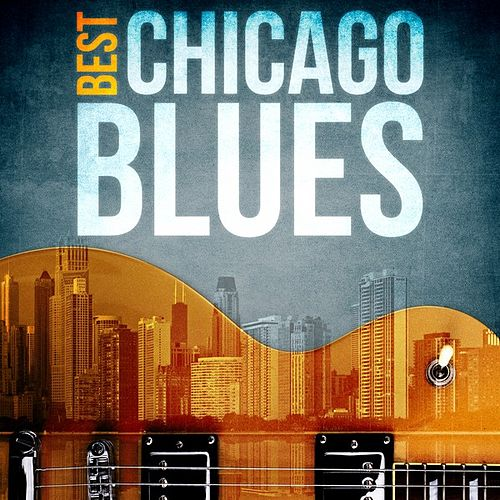 Play & Download Best - Chicago Blues by Various Artists | Napster