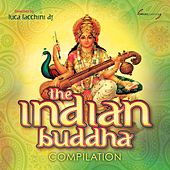 Play & Download The Indian Buddha Compilation (Selected by Luca Facchini DJ) by Various Artists | Napster