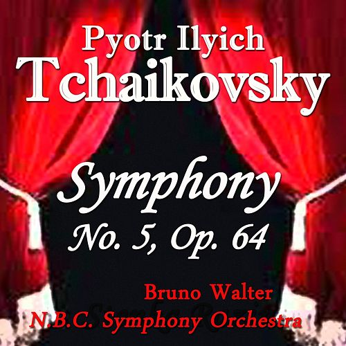 Play & Download Tchaikovsky: Symphony No. 5, Op. 64 by NBC Symphony Orchestra | Napster