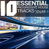 10 Essential Progressive House Tracks, Vol. 3 by Various Artists