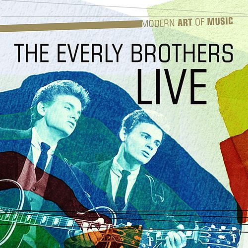 Modern Art of Music: The Everly Brothers Live by The Everly Brothers