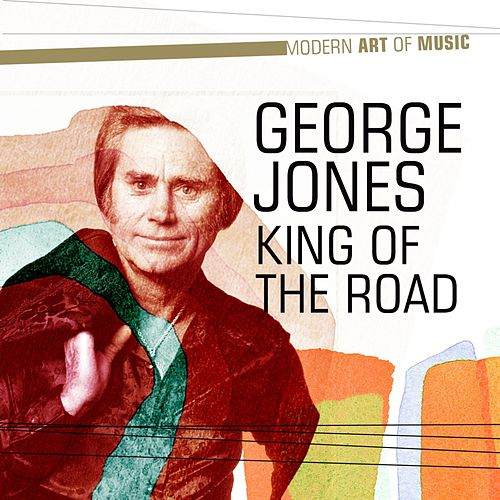 Play & Download Modern Art of Music: King of the Road by George Jones | Napster