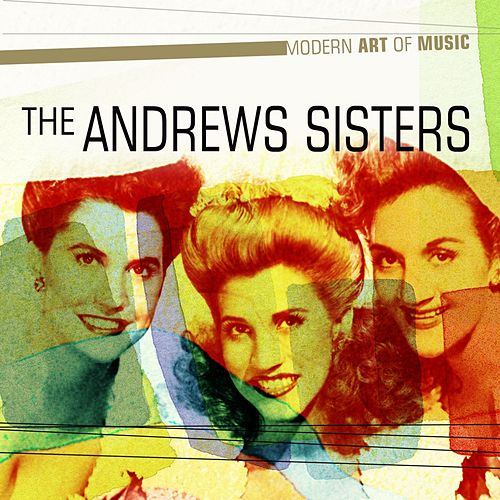 Play & Download Modern Art of Music: The Andrews Sisters Greatest Hits by Various Artists | Napster
