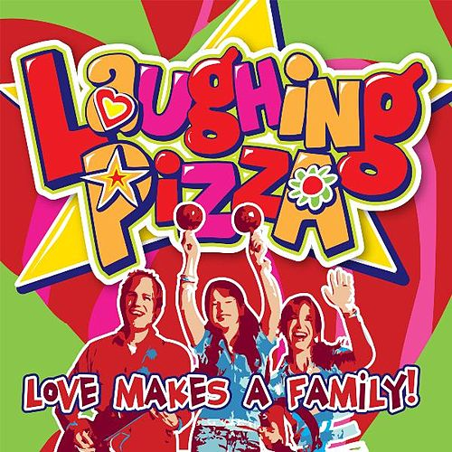 Love Makes a Family! by Laughing Pizza