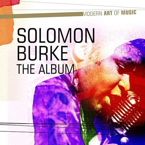 Play & Download Modern Art of Music: Solomon Burke - The Album by Solomon Burke | Napster