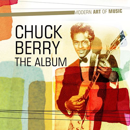 Play & Download Modern Art of Music: Chuck Berry - the Album by Chuck Berry | Napster