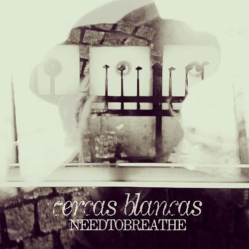 Cercas Blancas EP by Needtobreathe