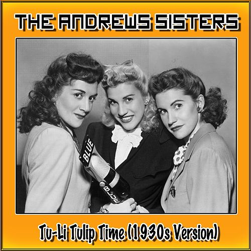 Play & Download Tu-Li Tulip Time (1930s Version) by The Andrews Sisters | Napster