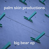 Big Bear EP by Palm Skin Productions
