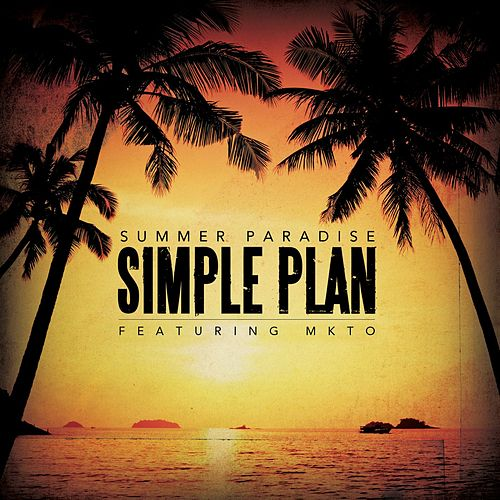 Play & Download Summer Paradise (feat. MKTO) by Simple Plan | Napster