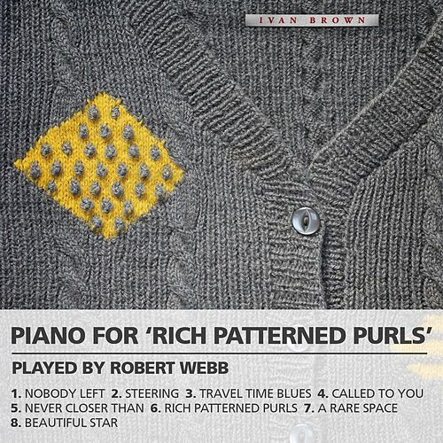 Play & Download Piano for 'Rich Patterned Purls' by Robert Webb | Napster