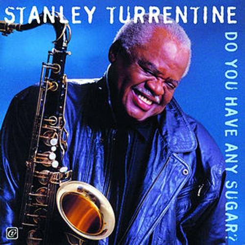Do You Have Any Sugar? by Stanley Turrentine