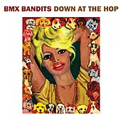 Play & Download Down at the Hop by BMX Bandits | Napster