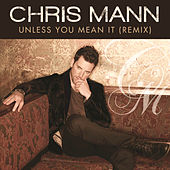 Unless You Mean It by Chris Mann