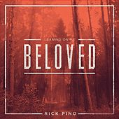 Leaning on My Beloved by Rick Pino