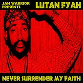 Play & Download Never Surrender My Faith by Lutan Fyah | Napster