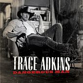 Play & Download Dangerous Man by Trace Adkins | Napster