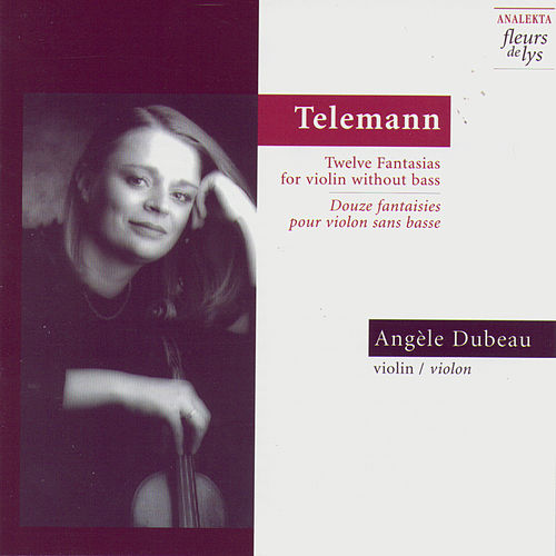 Play & Download Twelve Fantasias for Violin Without Bass (Douze Fantaisies Pour Violon Sans Basse) (Telemann) by Angèle Dubeau | Napster