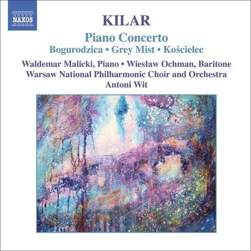 Play & Download KILAR: Bogurodzica / Piano Concerto / Hoary Fog / Koscielec 1909 by Various Artists | Napster