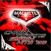 Play & Download Machete Music Chart Topping Smash Hits '06 by Various Artists | Napster