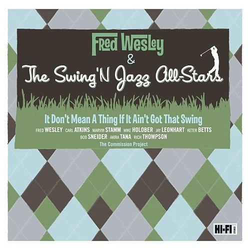 Play & Download It Don't Mean A Thing If It Ain't Got That Swing by Fred Wesley | Napster