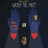 Play & Download Watch The Ants by Paul White | Napster
