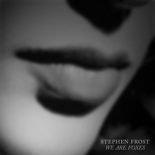 Play & Download We Are Foxes by Stephen Frost | Napster