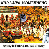 Play & Download The Sky Is Falling, And I Want My Mommy by Jello Biafra | Napster