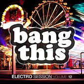 Play & Download Bang This! - Electro Session, Vol. 12 by Various Artists | Napster