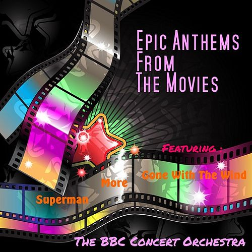 Play & Download Epic Anthems from the Movies by BBC Concert Orchestra | Napster
