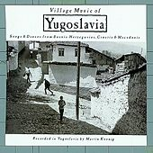 Village Music of Yugoslavia: Songs & Dances From Bosnia-Herzegovina, Croatia & Macedonia by Various Artists