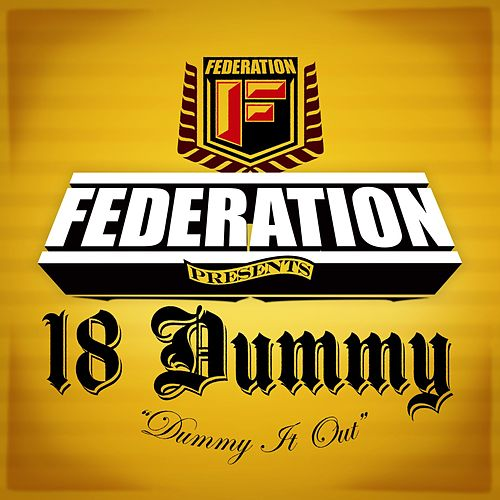 Play & Download 18 Dummy/I Only Wear My White Tees Once by Federation (Rap) | Napster