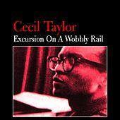 Play & Download Excursion on a Wobbly Rail by Cecil Taylor | Napster