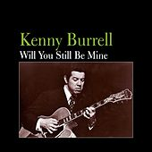 Play & Download Will You Still Be Mine by Kenny Burrell | Napster