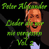 Play & Download Lieder die wir nie vergessen, Vol. 2 by Peter Alexander | Napster