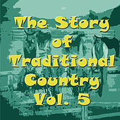 Play & Download The Story of Traditional Country, Vol. 5 by Various Artists | Napster