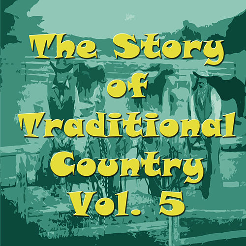 The Story of Traditional Country, Vol. 5 by Various Artists