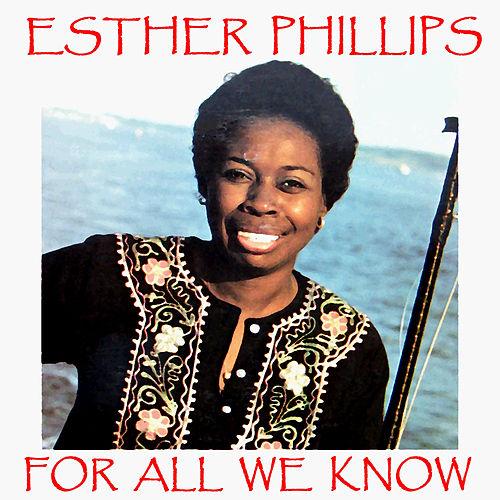 For All We Know by Esther Phillips