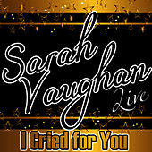 I Cried for You (Live) by Sarah Vaughan