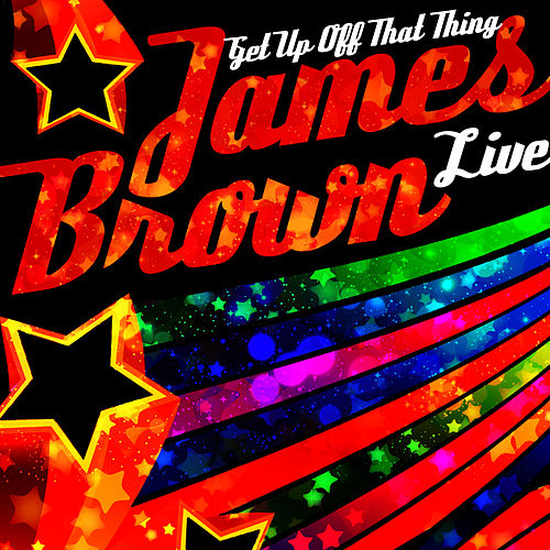 Get up off That Thing (Live) by James Brown