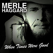 When Times Were Good by Merle Haggard