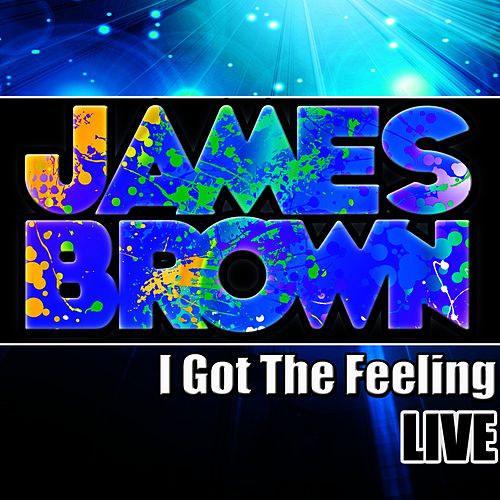 I Got the Feeling (Live) by James Brown