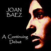 Play & Download A Continuing Debut by Joan Baez | Napster