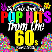 Play & Download Big Girls Don't Cry: Pop Hits from the 60's by Various Artists | Napster