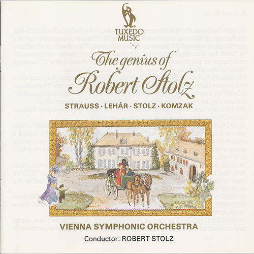 The Genius of Robert Stolz by Vienna Symphonic Orchestra